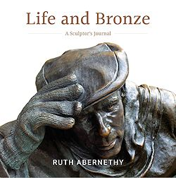 Life and Bronze A Sculptor's Journal